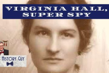 "Virginia Hall -""The most Dangerous of all Allied Spies"""